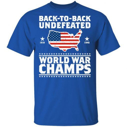 Back To Back Undefeated World War Champs T-Shirts, Hoodies, Long Sleeve
