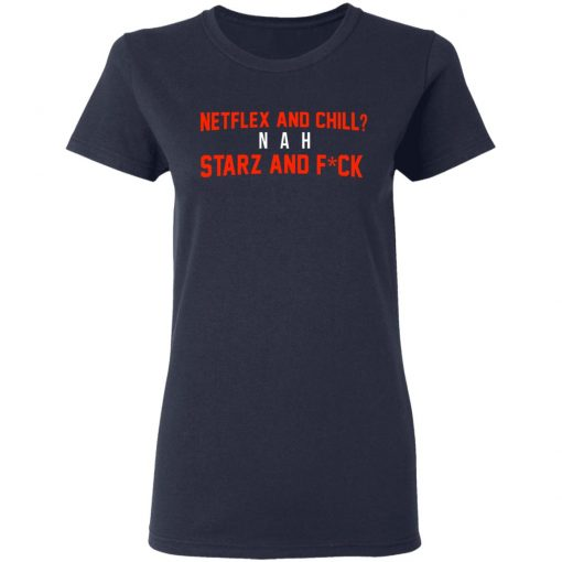 Netflix And Chill Nah Starz And Fuck 50 Cent T-Shirts, Hoodies, Long Sleeve