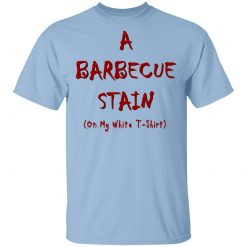 Bbq Stain On My White T-Shirts, Hoodies, Long Sleeve