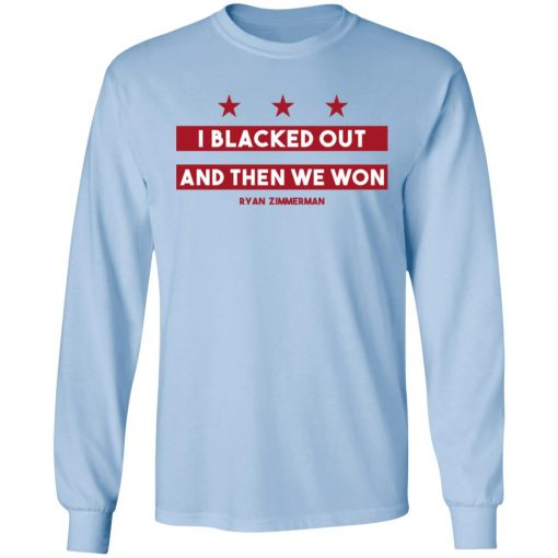 Ryan Zimmerman I Blacked Out And Then We Won T-Shirts, Hoodies, Long Sleeve