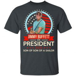 Jimmy Buffett For President 2020 Son Of Son Of A Sailor T-Shirts, Hoodies, Long Sleeve