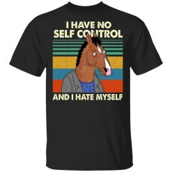 Bojack Horseman I Have No Self Control And I Hate Myself T-Shirts, Hoodies, Long Sleeve