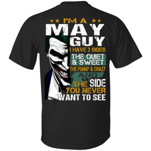 I Am A May Guy I Have 3 Sides T-Shirts, Hoodies, Long Sleeve