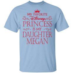 My Favorite Disney Princess Is My Daughter Megan T-Shirts, Hoodies, Long Sleeve