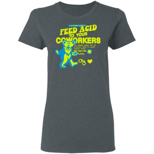 It Is Extremely Illegal To Feed Acid To Your Coworkers T-Shirts, Hoodies, Long Sleeve