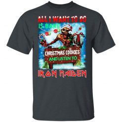 All I Want To Do Is Bake Christmas Cookies And Listen To Iron Maiden T-Shirts, Hoodies, Long Sleeve