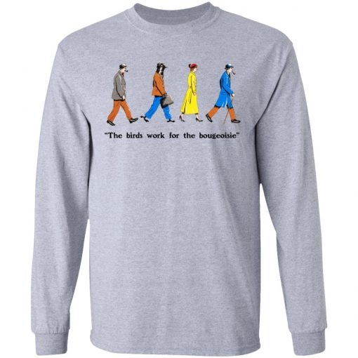 The Birds Work For The Bourgeoisie T-Shirts, Hoodies, Long Sleeve