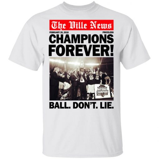 The Ville News Champions Forever Ball Don't Lie T-Shirts, Hoodies, Long Sleeve