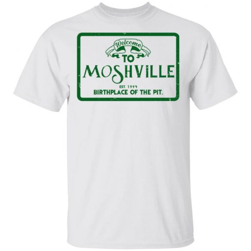 Welcome To Moshville Birthplace Of The Pit T-Shirts, Hoodies, Long Sleeve