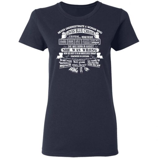 Never Underestimate A Woman Who Loves Blue Cheese And Was Born In August T-Shirts, Hoodies, Long Sleeve
