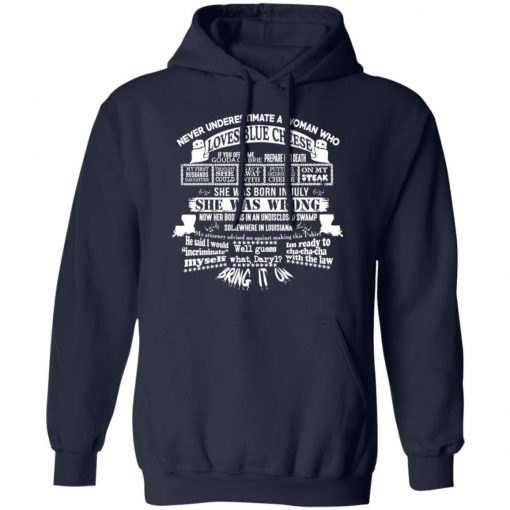 Never Underestimate A Woman Who Loves Blue Cheese And Was Born In July T-Shirts, Hoodies, Long Sleeve