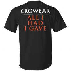 Crowbar Merch All I Had I Gave T-Shirts, Hoodies, Long Sleeve