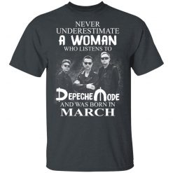 A Woman Who Listens To Depeche Mode And Was Born In March T-Shirts, Hoodies, Long Sleeve