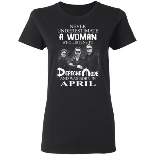 A Woman Who Listens To Depeche Mode And Was Born In April T-Shirts, Hoodies, Long Sleeve