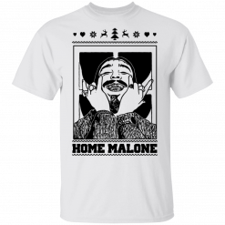 Home Malone T-Shirts, Hoodies, Long Sleeve