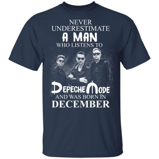 A Man Who Listens To Depeche Mode And Was Born In December T-Shirts, Hoodies, Long Sleeve