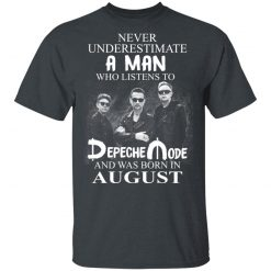 A Man Who Listens To Depeche Mode And Was Born In August T-Shirts, Hoodies, Long Sleeve