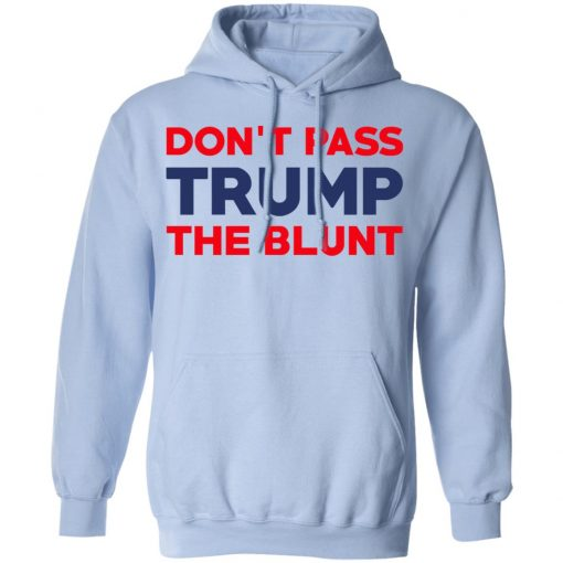 Don't Pass Trump The Blunt T-Shirts, Hoodies, Long Sleeve