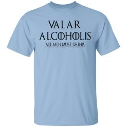 Valar Alcoholis All Men Must Drink T-Shirts, Hoodies, Long Sleeve