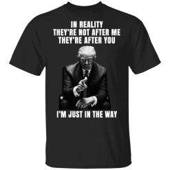 Donald Trump I'm Just In The Way T-Shirts, Hoodies, Long Sleeve