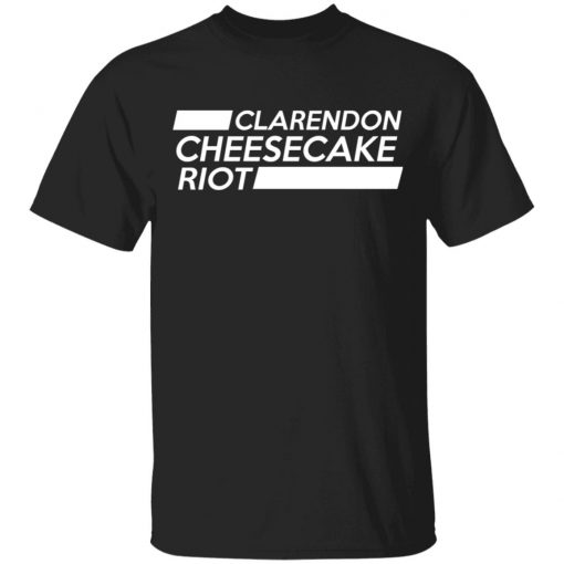 Clarendon Cheesecake Riot T-Shirts, Hoodies, Long Sleeve