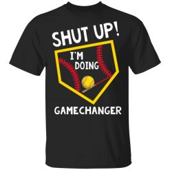 Shut Up I'm Doing Game Changer T-Shirts, Hoodies, Long Sleeve