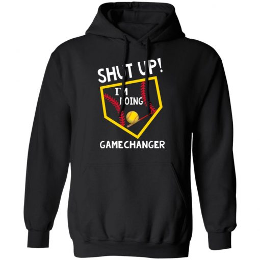 Shut Up I'm Doing Game Changer T-Shirts, Hoodies, Long Sleeve