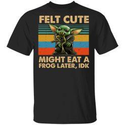 Felt Cute Might Eat A Frog Later IDK T-Shirts, Hoodies, Long Sleeve