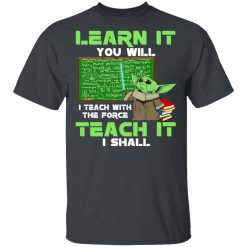 Baby Yoda Learn It You Will Teach It I Shall T-Shirts, Hoodies, Long Sleeve