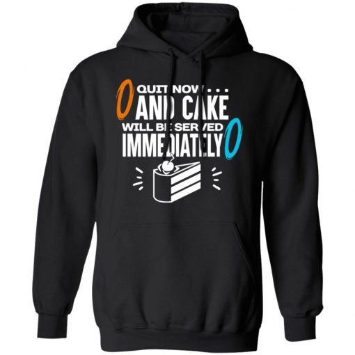 Quit Now And Cake Will Be Served Immediately T-Shirts, Hoodies, Long Sleeve