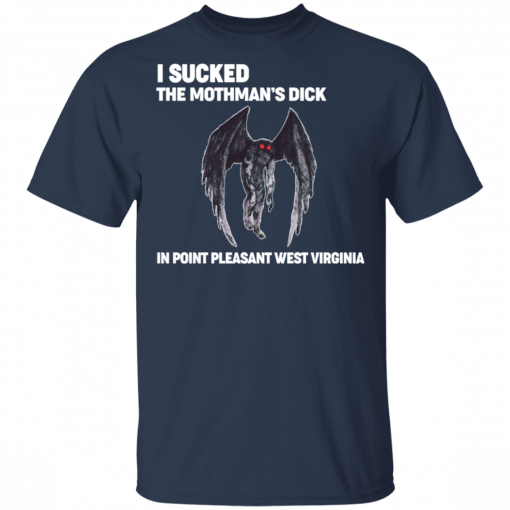 I Sucked The Mothman's Dick In Point Pleasant West Virginia T-Shirts, Hoodies, Long Sleeve