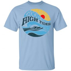 Good Vibes High Tides T-Shirts, Hoodies, Long Sleeve