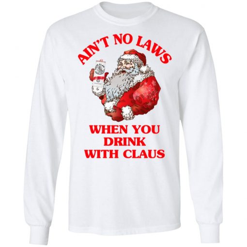 Ain't No Laws When You Drink With Claus T-Shirts, Hoodies, Long Sleeve