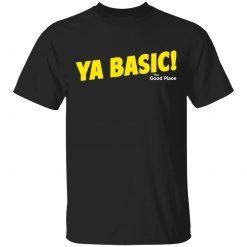 The Good Place Ya Basic T-Shirts, Hoodies, Long Sleeve