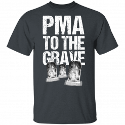 Pma To The Grave T-Shirts, Hoodies, Long Sleeve