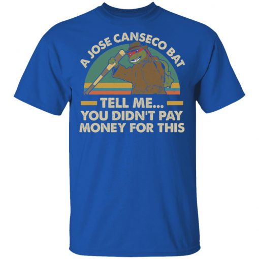 A Jose Canseco Bat Tell Me You Didn't Pay Money For This T-Shirts, Hoodies, Long Sleeve