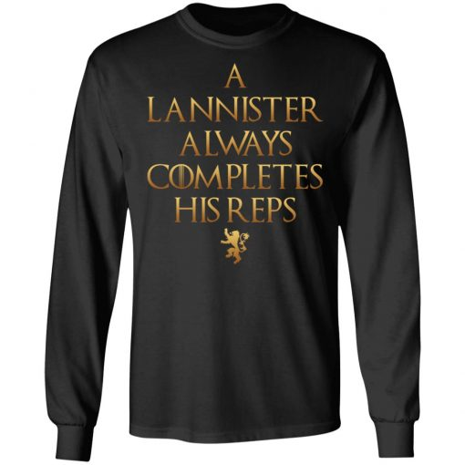Lannister Always Completes His Reps T-Shirts, Hoodies, Long Sleeve