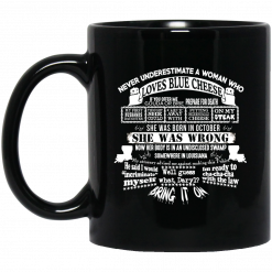 Never Underestimate A Woman Who Loves Blue Cheese And Was Born In October Funny Mug
