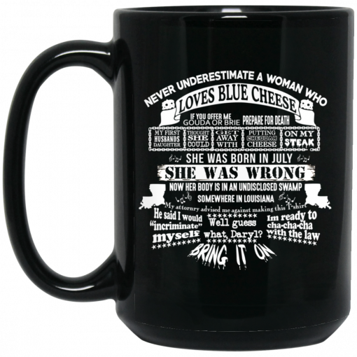 Never Underestimate A Woman Who Loves Blue Cheese And Was Born In July Funny Mug