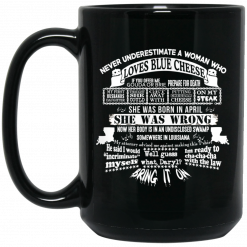 Never Underestimate A Woman Who Loves Blue Cheese And Was Born In April Funny Mug