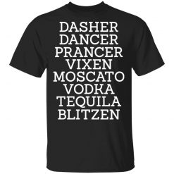 Dasher Dancer Prancer Vixen Moscato Vodka Tequila Blitzen T-Shirts, Hoodies, Long Sleeve
