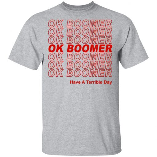 Ok Boomer Have A Terrible Day Shirt Marks End Of Friendly Generational Relations T-Shirts, Hoodies, Long Sleeve