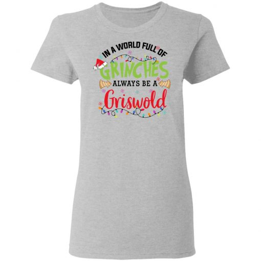 In a World Full Of Grinches Always Be a Griswold T-Shirts, Hoodies, Long Sleeve