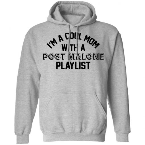 I'm A Cool Mom With A Post Malone Playlist T-Shirts, Hoodies, Long Sleeve