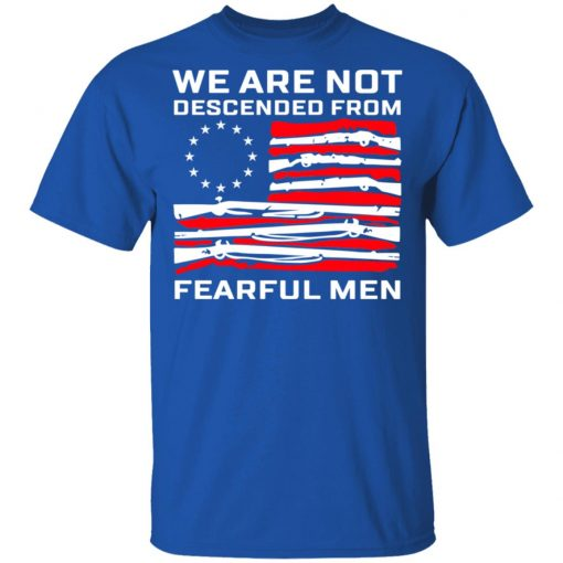 We Are Not Descended From Fearful Men Betsy Ross Flag T-Shirts, Hoodies, Long Sleeve