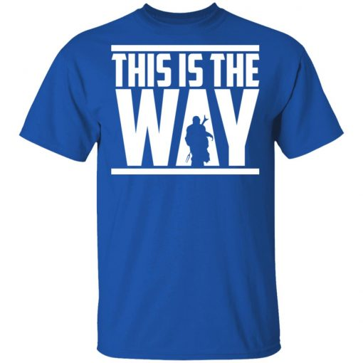 This Is The Way T-Shirts, Hoodies, Long Sleeve