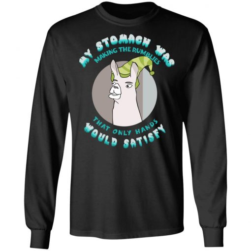 My Stomach Was Making The Rumblies That Only Hands Would Satisfy T-Shirts, Hoodies, Long Sleeve