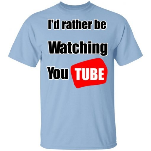 I'd Rather Be Watching YouTube T-Shirts, Hoodies, Long Sleeve