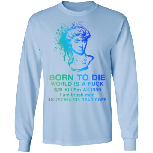 Born To Die World Is A Fuck Holographic T-Shirts, Hoodies, Long Sleeve