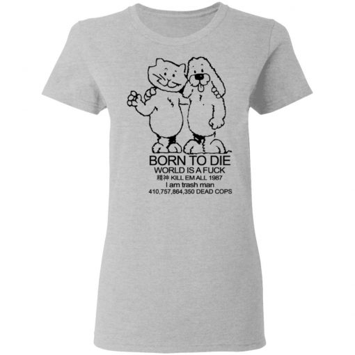 Born To Die World Is A Fuck T-Shirts, Hoodies, Long Sleeve